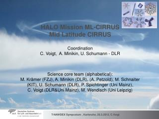 HALO Mission ML-CIRRUS  Mid Latitude CIRRUS Coordination  C. Voigt,  A. Minikin, U. Schumann - DLR