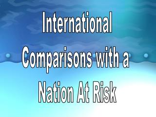 International Comparisons with a  Nation At Risk