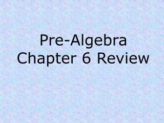 Pre-Algebra Chapter 6 Review