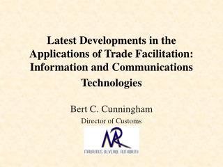 Bert C. Cunningham Director of Customs