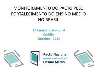 MONITORAMENTO DO PACTO PELO FORTALECIMENTO DO ENSINO MÉDIO NO BRASIL