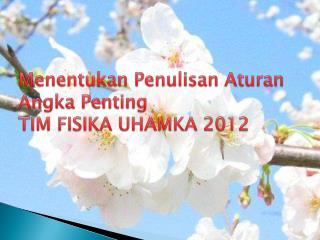 Menentukan Penulisan Aturan Angka Penting TIM FISIKA UHAMKA 2012
