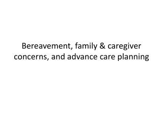 Bereavement, family & caregiver concerns, and advance care planning