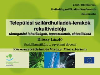 Dióssy László Szakállamtitkár, c. egyetemi docens Környezetvédelmi és Vízügyi Minisztérium