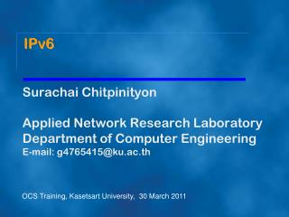 Surachai Chitpinityon Applied Network Research Laboratory Department of Computer Engineering