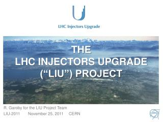 "THE LHC INJECTORS UPGRADE (""LIU"") PROJECT"