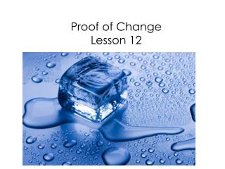Proof of Change Lesson 12