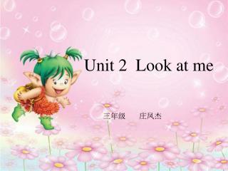Unit 2  Look at me