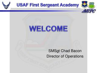 SMSgt  Chad Bacon Director of Operations