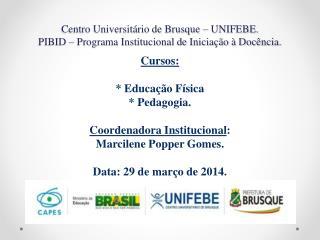 Centro Universitário de Brusque – UNIFEBE. PIBID – Programa Institucional de Iniciação à Docência.