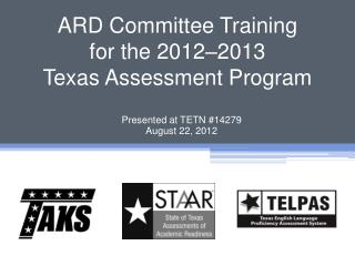 ARD Committee Training  for the 2012–2013  Texas Assessment Program
