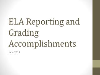 ELA Reporting and Grading Accomplishments