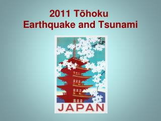 2011 Tohoku  Earthquake and Tsunami