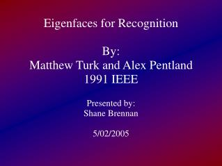 Eigenfaces for Recognition By: Matthew Turk and Alex Pentland 1991 IEEE