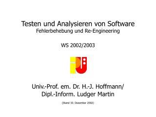 Testen und Analysieren von Software Fehlerbehebung und Re-Engineering WS 2002/2003