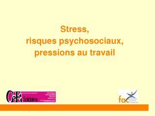 Stress, risques psychosociaux, pressions au travail