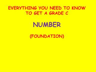 EVERYTHING YOU NEED TO KNOW TO GET A GRADE C NUMBER (FOUNDATION)