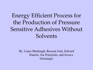Energy Efficient Process for the Production of Pressure Sensitive Adhesives Without Solvents