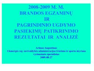 2008-2009 M. M. BRANDOS EGZAMINŲ   IR  PAGRINDINIO UGDYMO PASIEKIMŲ PATIKRINIMO