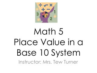 Math 5 Place Value in a Base 10 System