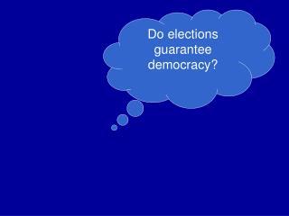 Do elections guarantee democracy?