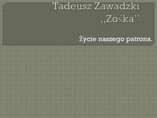 """Tadeusz Zawadzki ,,Zośka"""""""