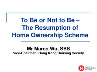 To Be or Not to Be    The Resumption of  Home Ownership Scheme