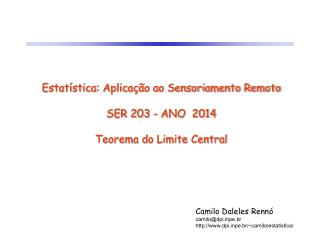 Estatística: Aplicação ao Sensoriamento Remoto SER 203  - ANO  2014 Teorema do Limite Central