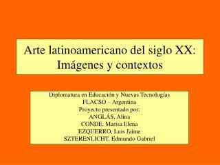 Arte latinoamericano del siglo XX: Imágenes y contextos