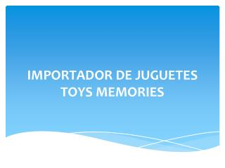 IMPORTADOR DE JUGUETES TOYS MEMORIES