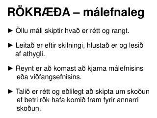 RÖKRÆÐA – málefnaleg ►  Öllu máli skiptir hvað er rétt og rangt.