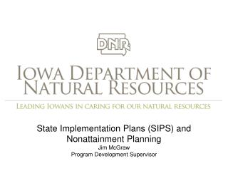 State Implementation Plans (SIPS) and Nonattainment  Planning Jim McGraw