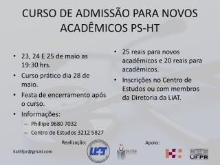 CURSO DE ADMISS ÃO PARA NOVOS  ACADÊMICOS PS-HT