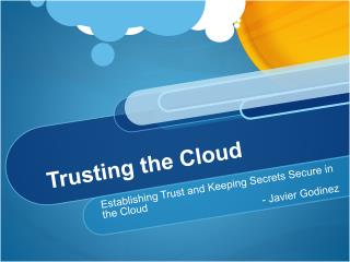 Trusting the Cloud