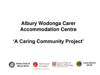 Albury Wodonga Carer Accommodation Centre �A Caring Community Project�