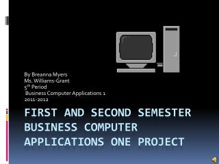 First and second Semester Business Computer Applications One Project