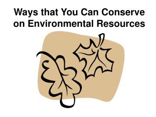Ways that You Can Conserve on Environmental Resources