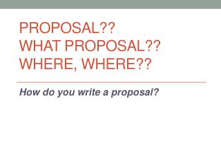 Proposal?? What proposal?? Where, Where??