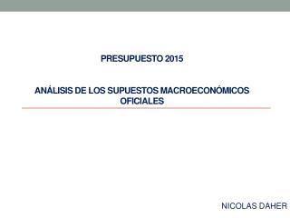 PRESUPUESTO 2015 ANÁLISIS DE LOS SUPUESTOS MACROECONÓMICOS OFICIALES