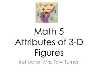 Math 5 Attributes of 3-D Figures