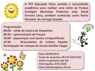Data: 02/06/2011 Ponto de encontro: PET-EF CDS/UFSC (entre os ginásios sala 46)