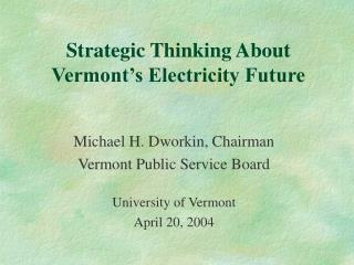 Strategic Thinking About Vermont s Electricity Future