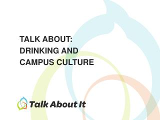 TALK ABOUT: DRINKING AND CAMPUS CULTURE