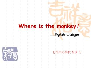 Where is the monkey ?