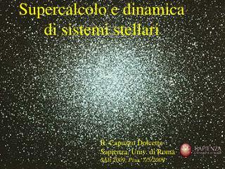 "R. Capuzzo-Dolcetta Dept. of Physics, Univ. of Rom a  ""La Sapienza"" (Rom a , Italy)"