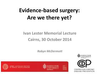 Evidence-based surgery: Are we there yet?