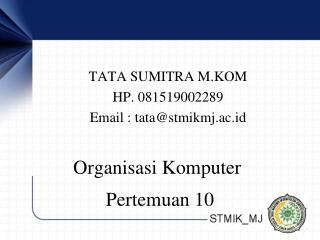 TATA SUMITRA M.KOM HP. 081519002289 Email : tata@stmikmj.ac.id