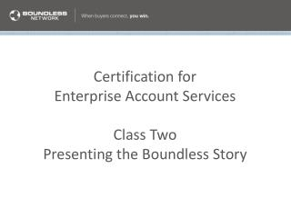 Certification for Enterprise Account Services Class Two Presenting the Boundless Story