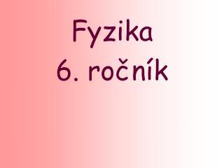 Fy zika 6. ročník