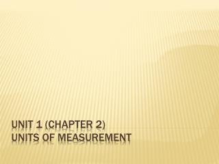 UNIT 1 (Chapter 2)  Units of Measurement
